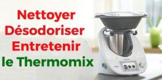Nettoyer, Désodoriser et Entretenir votre Thermomix