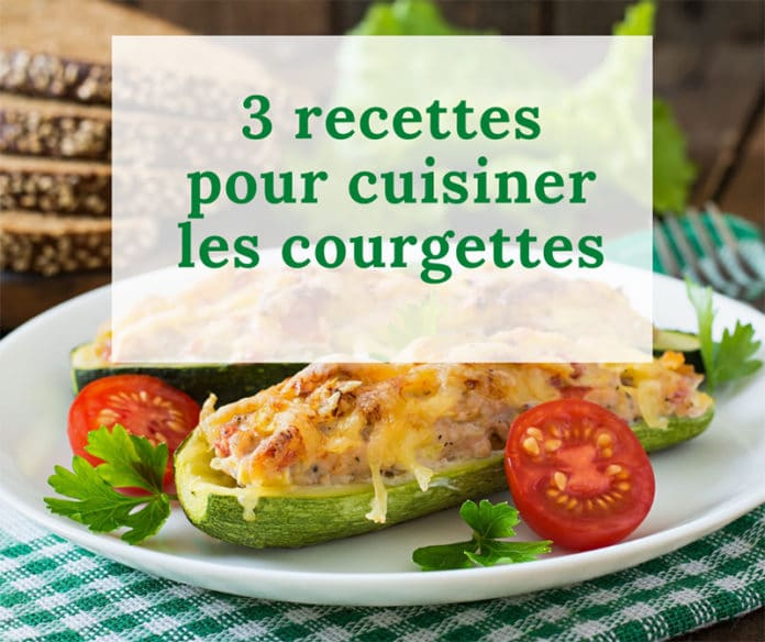 3 recettes pour cuisiner les courgettes