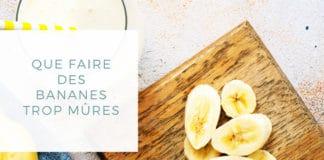 Que faire des bananes trop mûres